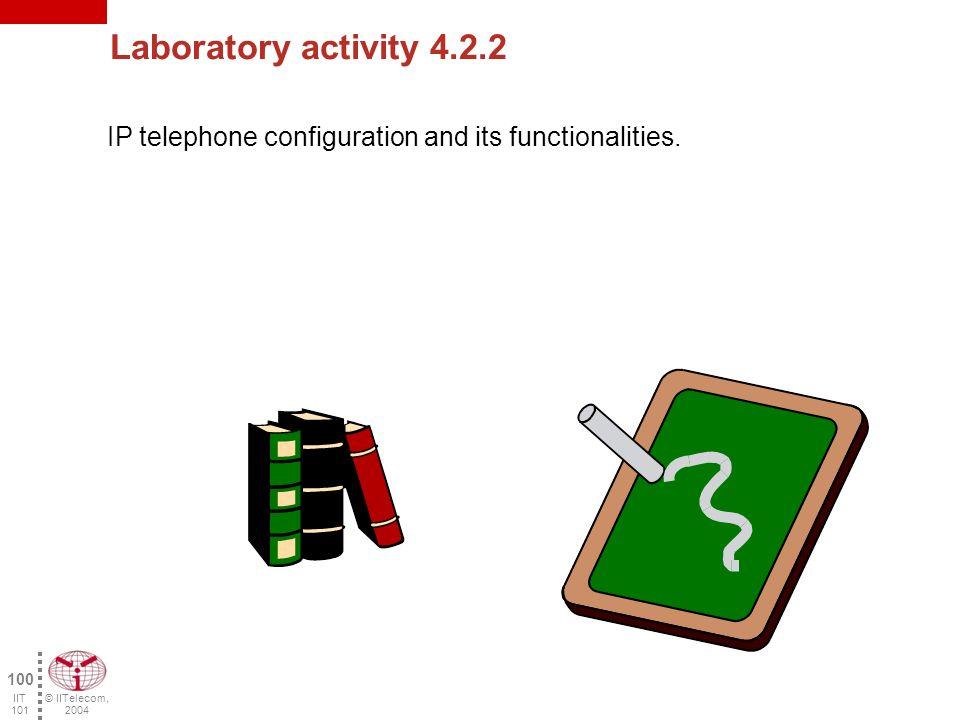 © IITelecom, 2004 99 IIT 101 Laboratory activity 4.2.1 IP telephone autoconfiguration.