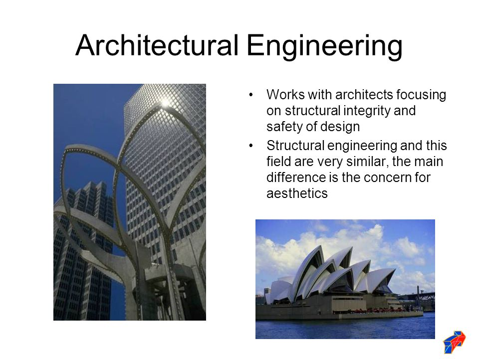 Architectural Engineering Works with architects focusing on structural integrity and safety of design Structural engineering and this field are very similar, the main difference is the concern for aesthetics
