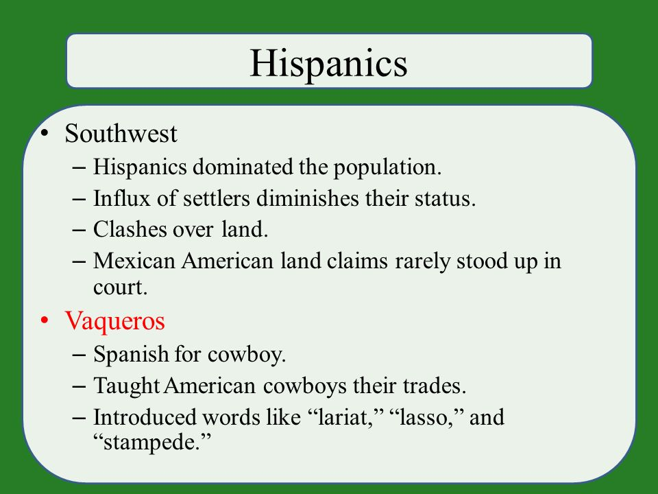 Hispanics Southwest – Hispanics dominated the population.