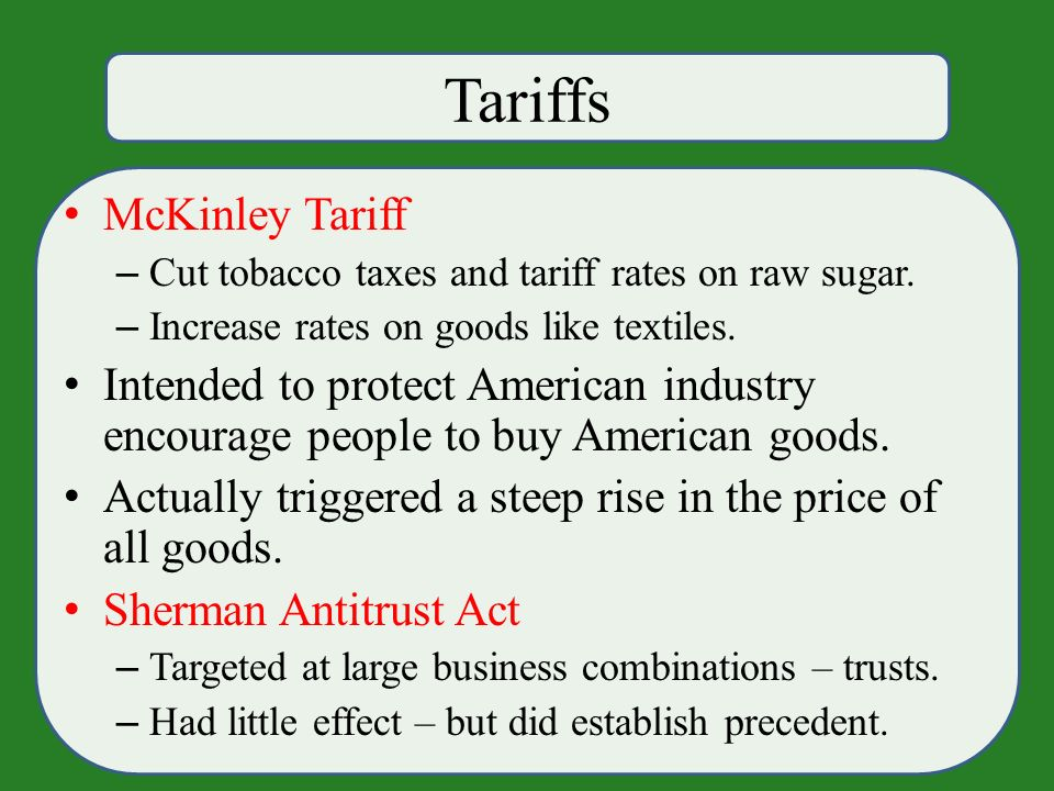 Tariffs McKinley Tariff – Cut tobacco taxes and tariff rates on raw sugar.