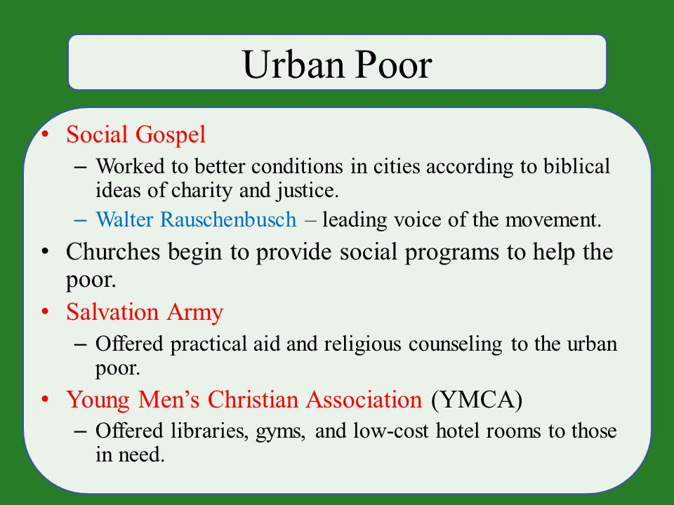 Urban Poor Social Gospel – Worked to better conditions in cities according to biblical ideas of charity and justice.