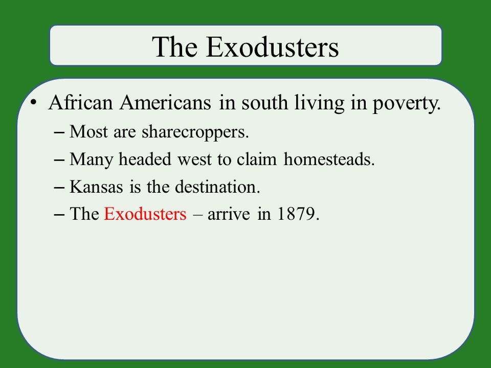 The Exodusters African Americans in south living in poverty.