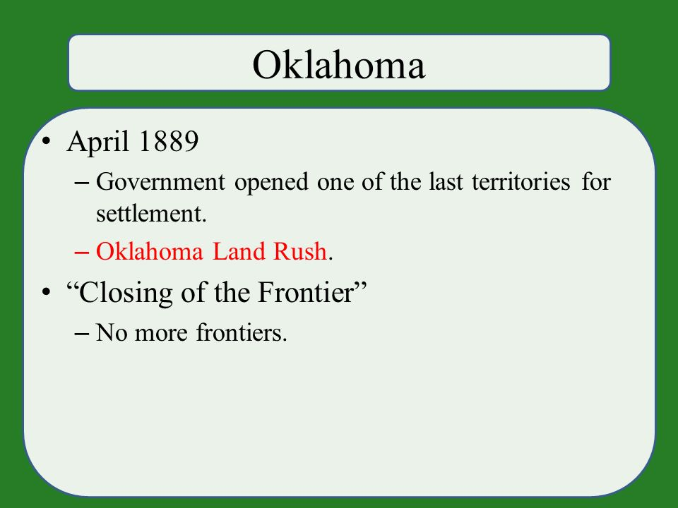 Oklahoma April 1889 – Government opened one of the last territories for settlement.