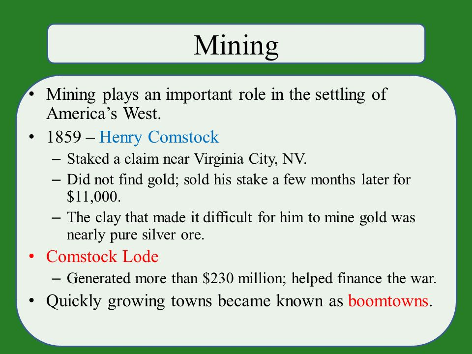 Mining Mining plays an important role in the settling of America's West.