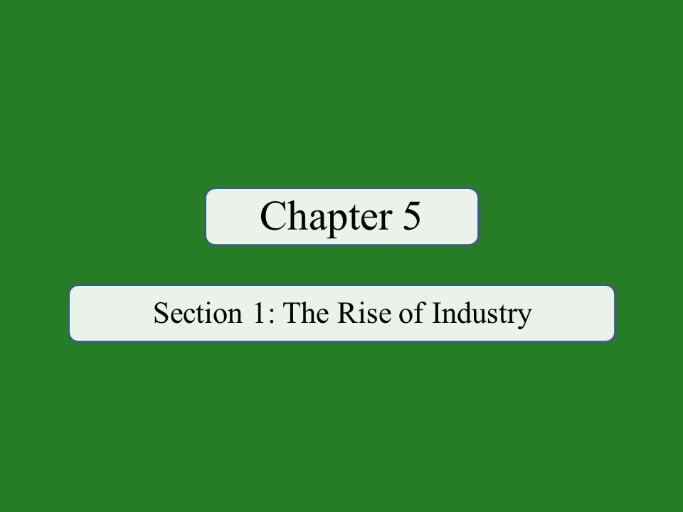Chapter 5 Section 1: The Rise of Industry