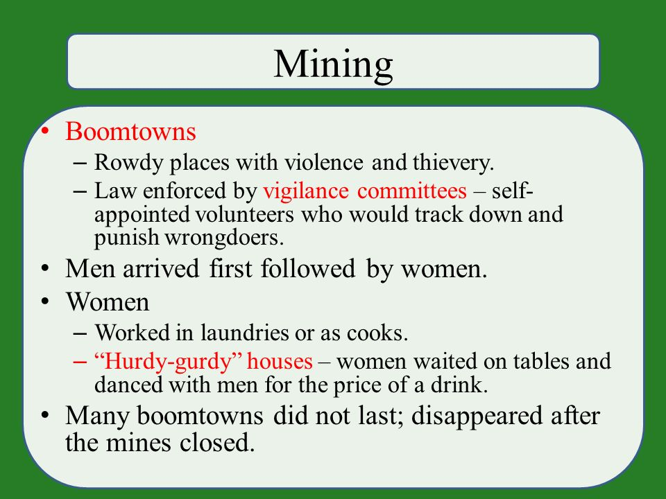 Mining Boomtowns – Rowdy places with violence and thievery.