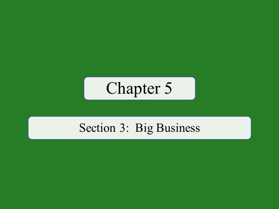 Chapter 5 Section 3: Big Business