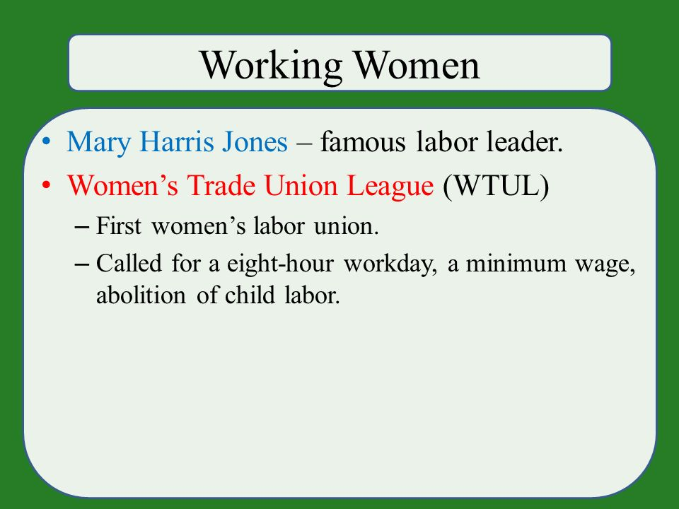 Working Women Mary Harris Jones – famous labor leader.
