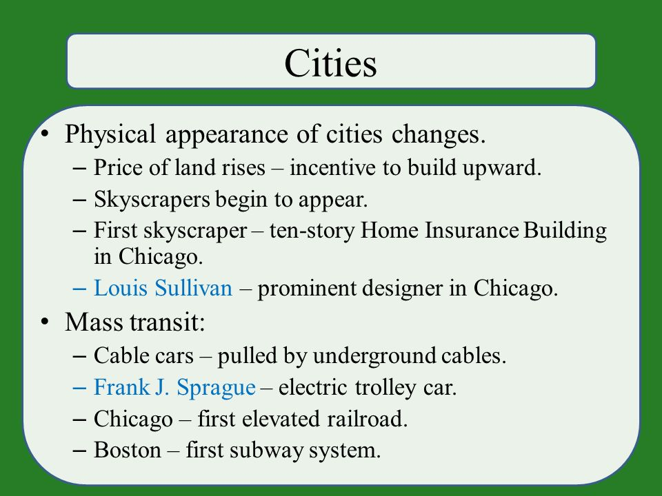 Cities Physical appearance of cities changes. – Price of land rises – incentive to build upward.