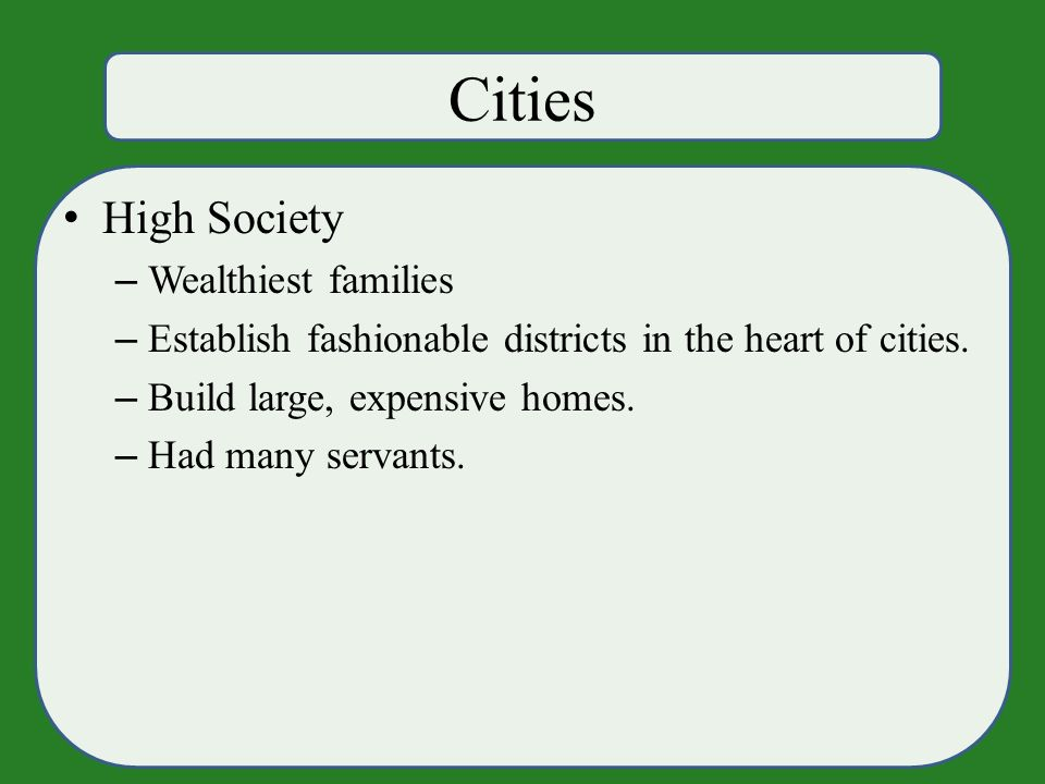 Cities High Society – Wealthiest families – Establish fashionable districts in the heart of cities.
