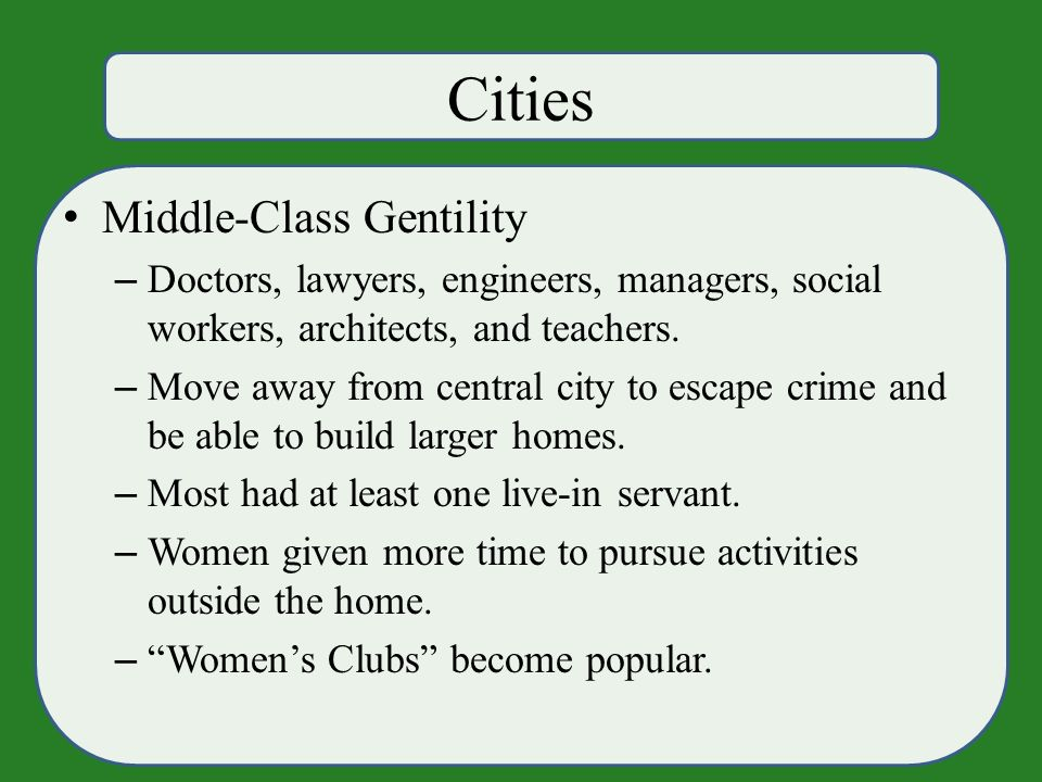 Cities Middle-Class Gentility – Doctors, lawyers, engineers, managers, social workers, architects, and teachers.