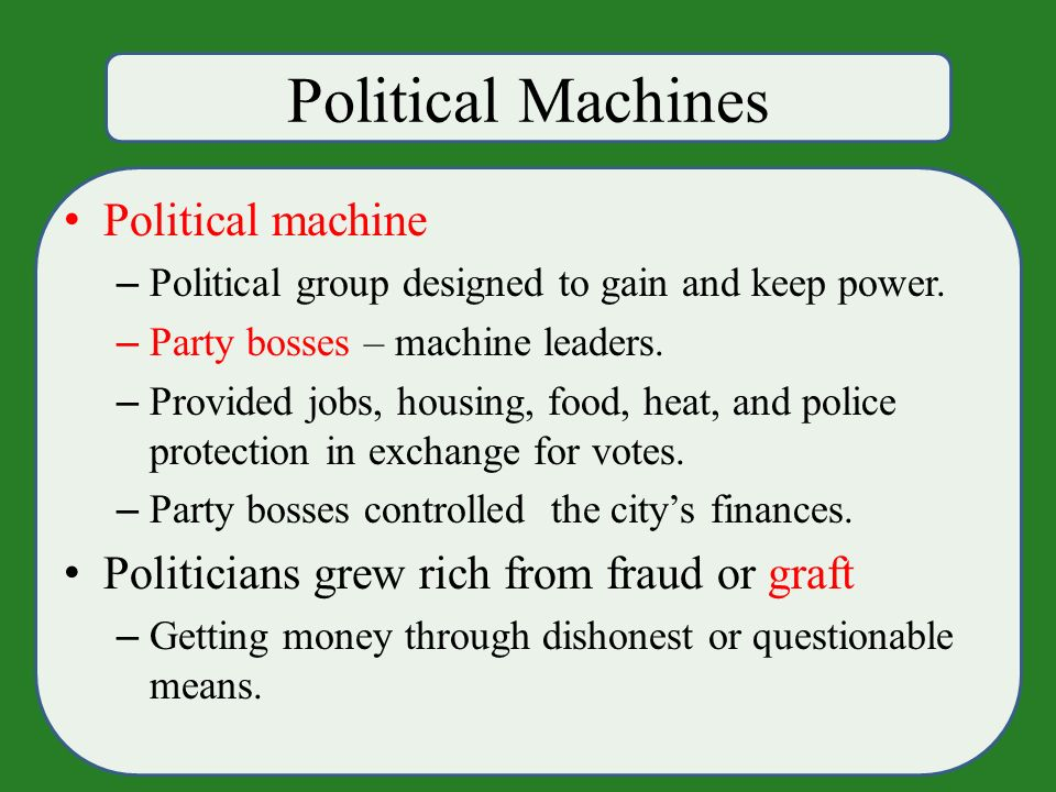 Political Machines Political machine – Political group designed to gain and keep power.