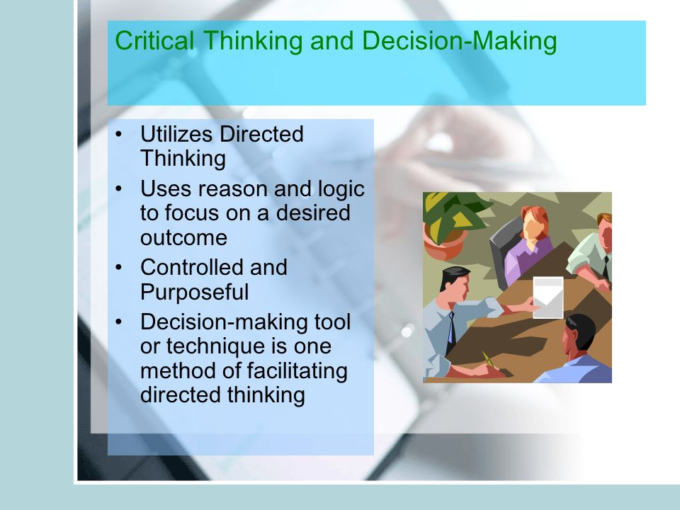 applying critical thinking in the decision-making process - critical thinking: strategies in decision making critical thinking is a process of applying various skills to analyze information critical thinking uses rationality to distinguish between emotion and fact.