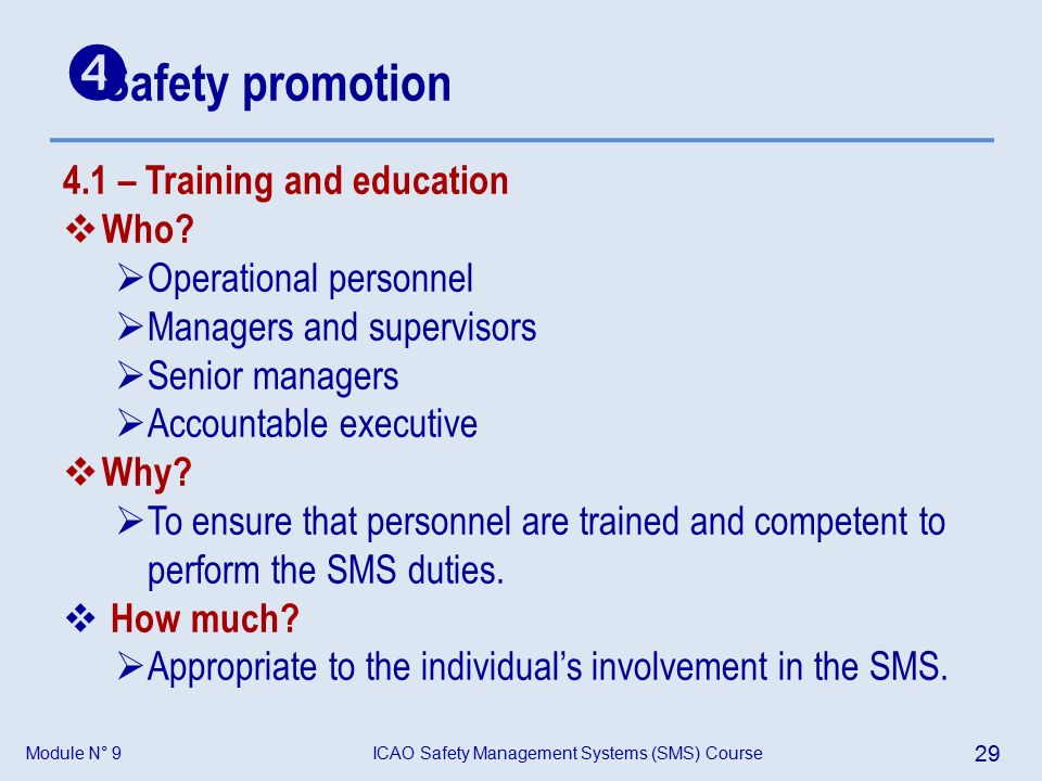 Module N° 9ICAO Safety Management Systems (SMS) Course 29 4.1 – Training and education  Who.