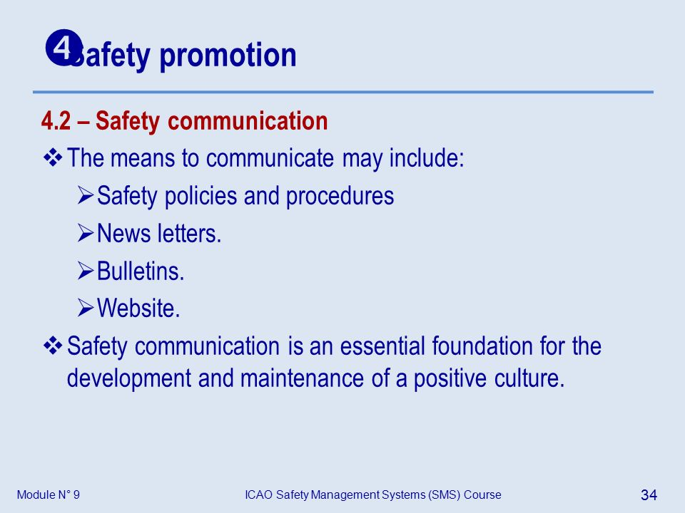 Module N° 9ICAO Safety Management Systems (SMS) Course 34 4.2 – Safety communication  The means to communicate may include:  Safety policies and procedures  News letters.