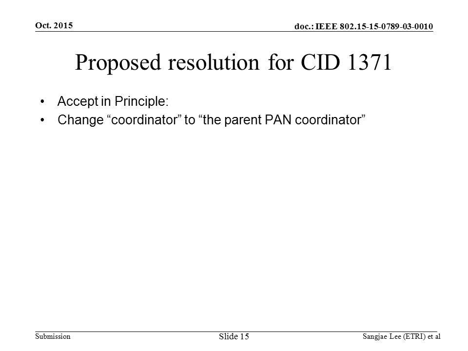 doc.: IEEE Submission Proposed resolution for CID 1371 Accept in Principle: Change coordinator to the parent PAN coordinator Oct.