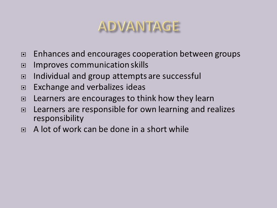  Enhances and encourages cooperation between groups  Improves communication skills  Individual and group attempts are successful  Exchange and ver