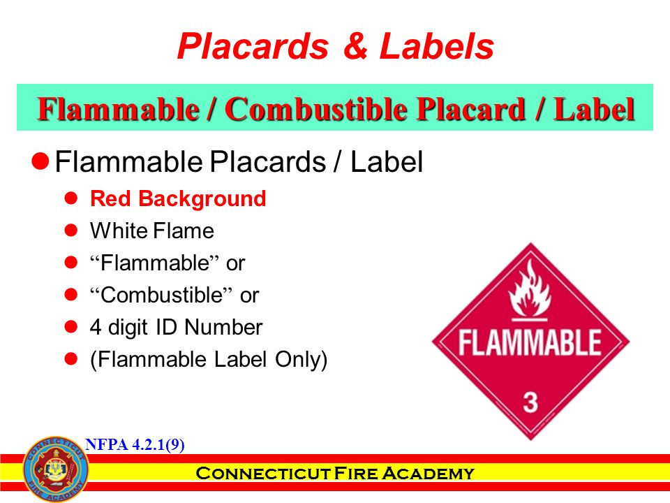 Connecticut Fire Academy Flammable / Combustible Placard / Label Flammable Placards / Label Red Background White Flame Flammable or Combustible or 4 digit ID Number (Flammable Label Only) NFPA 4.2.1(9) Placards & Labels