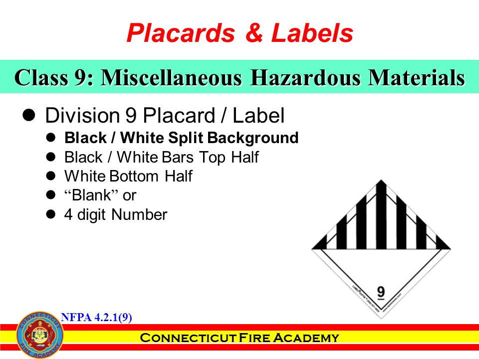 Connecticut Fire Academy Division 9 Placard / Label Black / White Split Background Black / White Bars Top Half White Bottom Half Blank or 4 digit Number Class 9: Miscellaneous Hazardous Materials NFPA 4.2.1(9) Placards & Labels