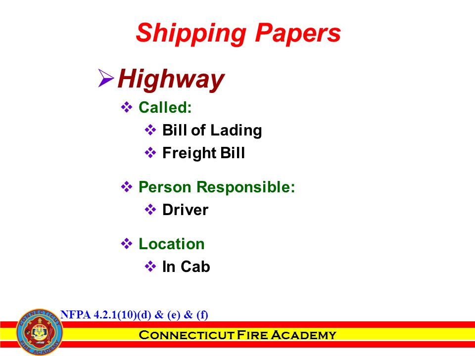 Connecticut Fire Academy  Highway  Called:  Bill of Lading  Freight Bill  Person Responsible:  Driver  Location  In Cab Shipping Papers NFPA 4.2.1(10)(d) & (e) & (f)