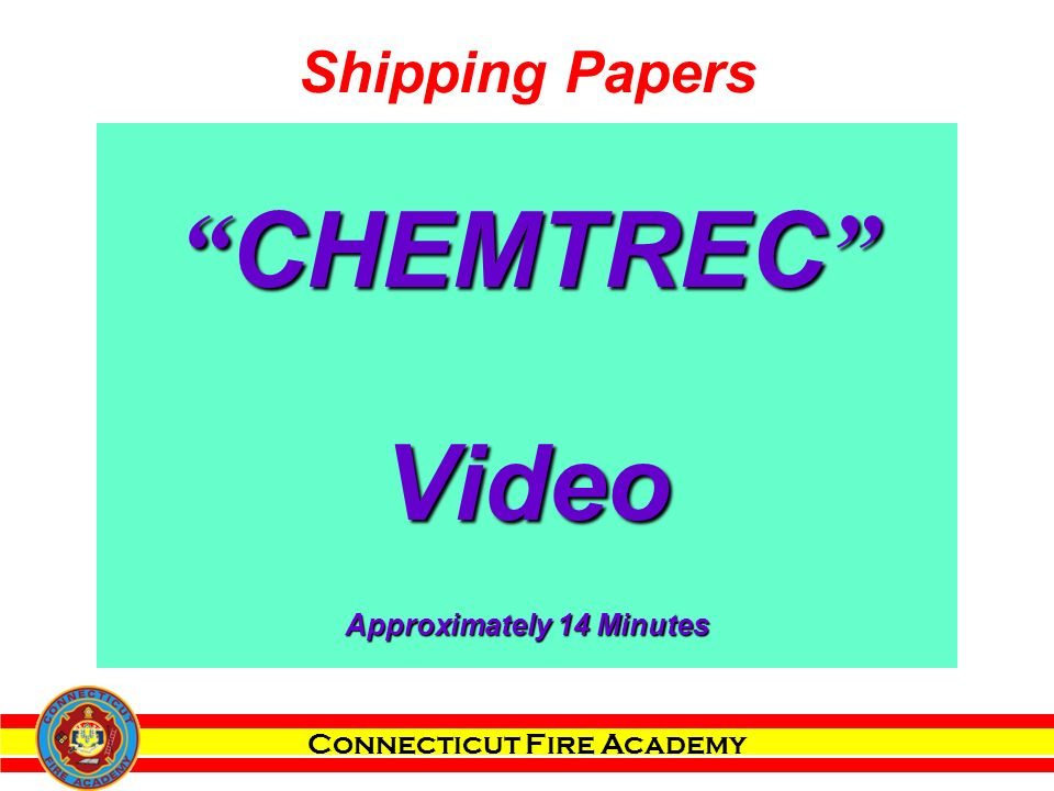 Connecticut Fire Academy CHEMTREC Video Approximately 14 Minutes Shipping Papers