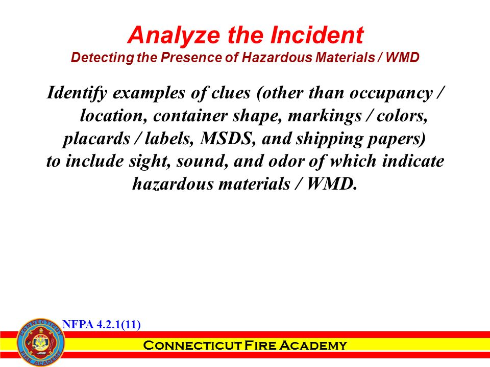 Identify examples of clues (other than occupancy / location, container shape, markings / colors, placards / labels, MSDS, and shipping papers) to include sight, sound, and odor of which indicate hazardous materials / WMD.