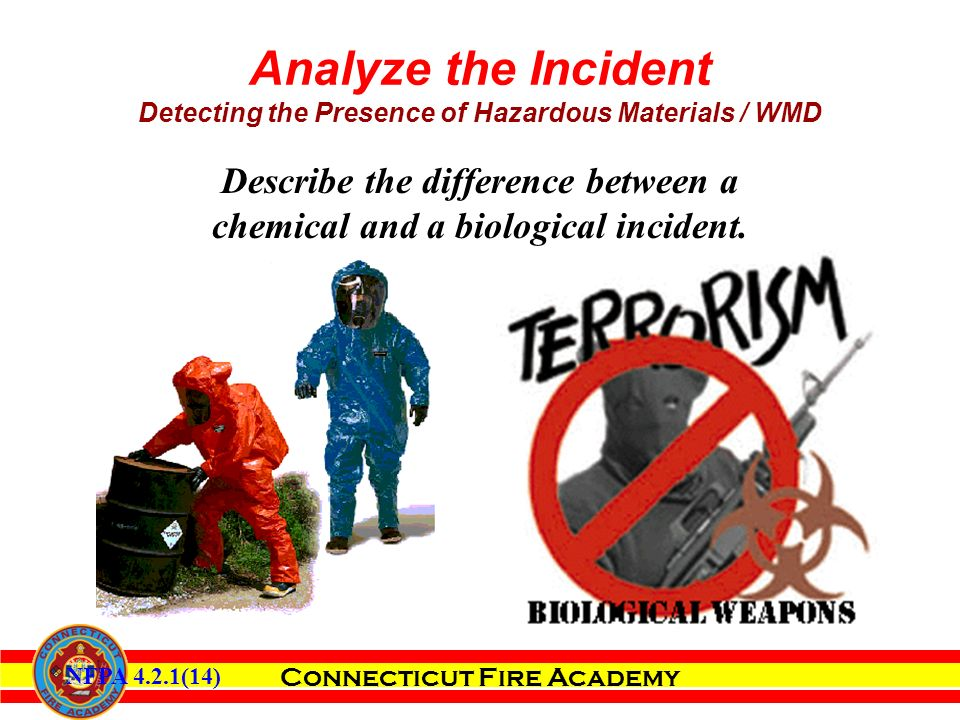 Connecticut Fire Academy Describe the difference between a chemical and a biological incident.
