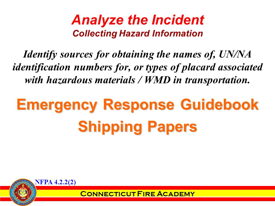 Connecticut Fire Academy Identify sources for obtaining the names of, UN/NA identification numbers for, or types of placard associated with hazardous materials / WMD in transportation.