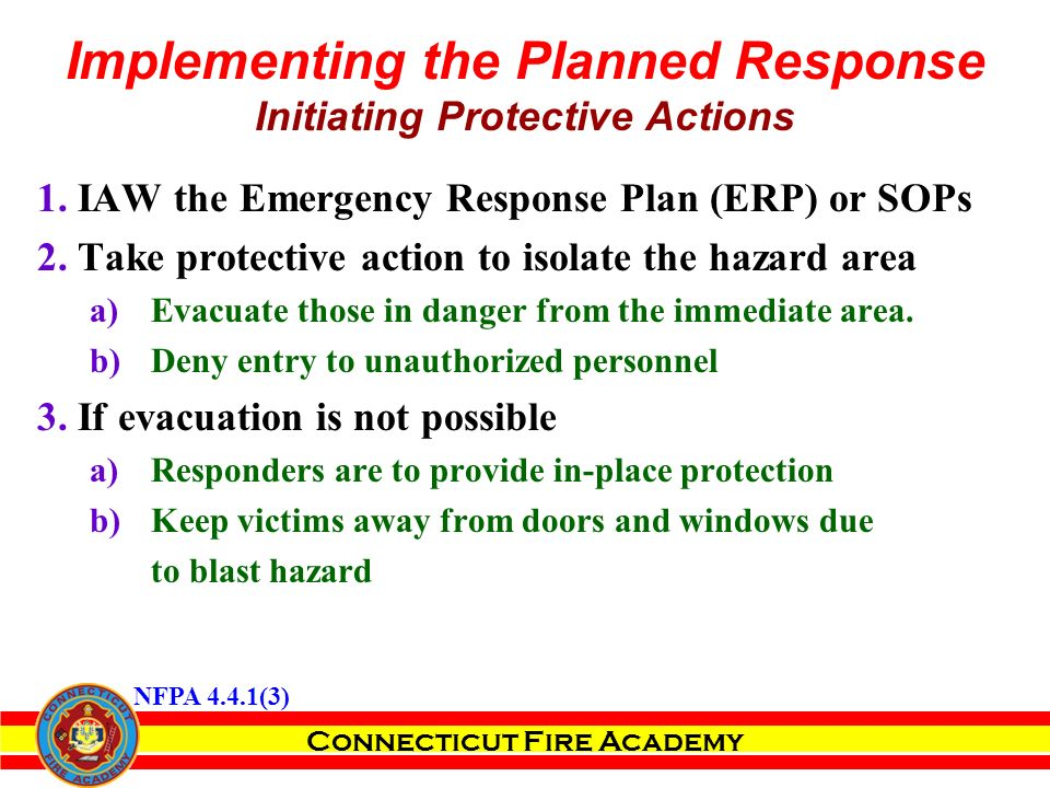 Connecticut Fire Academy 1. IAW the Emergency Response Plan (ERP) or SOPs 2.