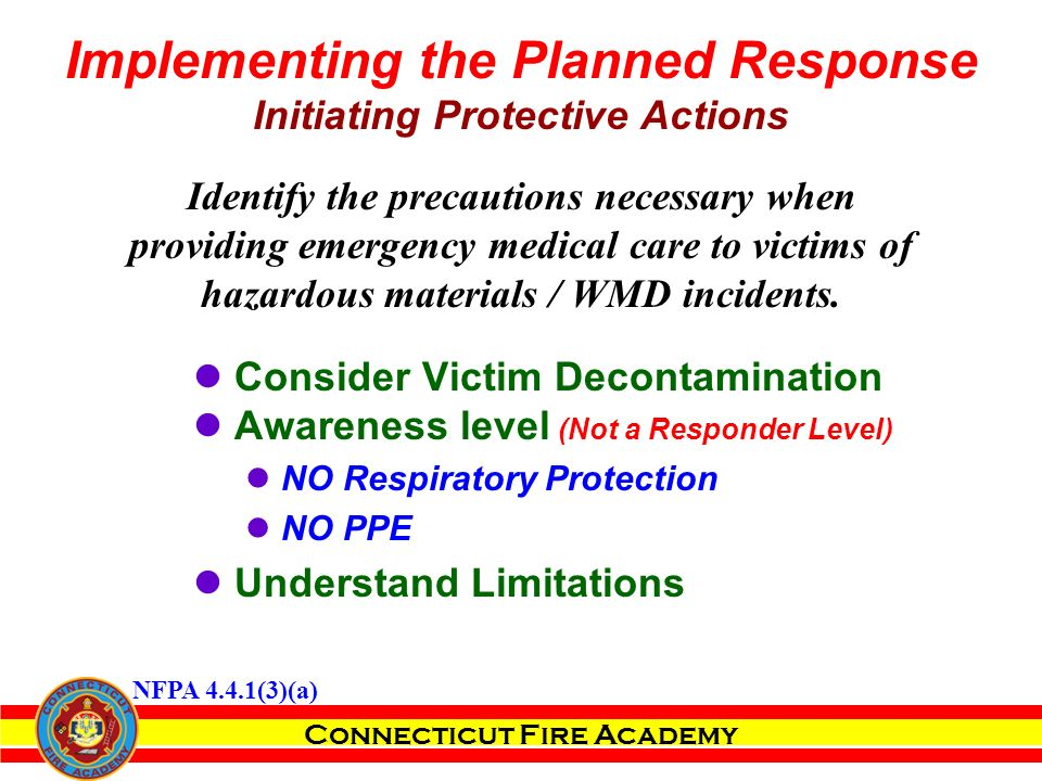 Connecticut Fire Academy Identify the precautions necessary when providing emergency medical care to victims of hazardous materials / WMD incidents.