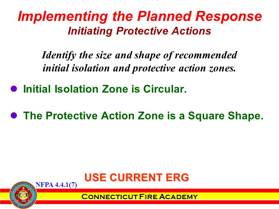 Connecticut Fire Academy Identify the size and shape of recommended initial isolation and protective action zones.