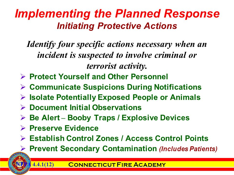 Connecticut Fire Academy Identify four specific actions necessary when an incident is suspected to involve criminal or terrorist activity.