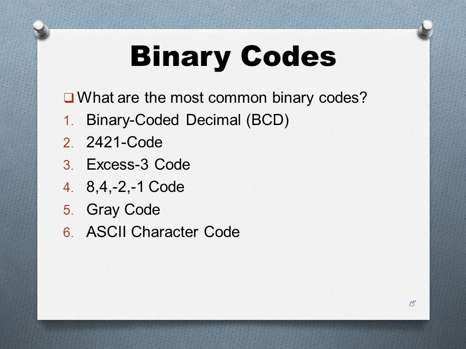 Binary Codes  What are the most common binary codes.