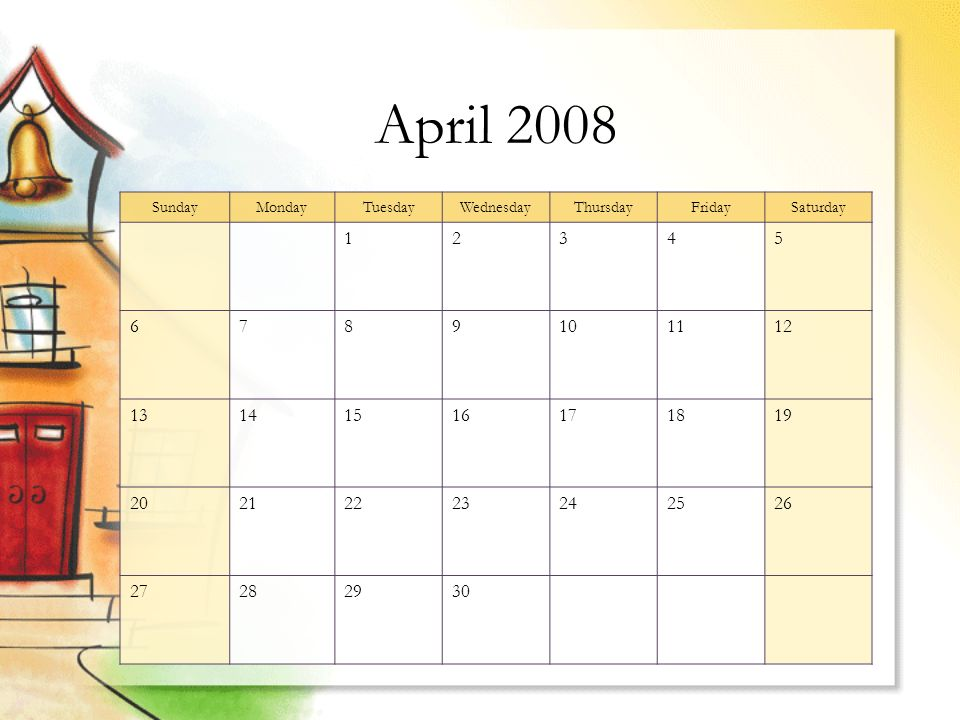 April 2008 SundayMondayTuesdayWednesdayThursdayFridaySaturday 12345 6789101112 13141516171819 20212223242526 27282930