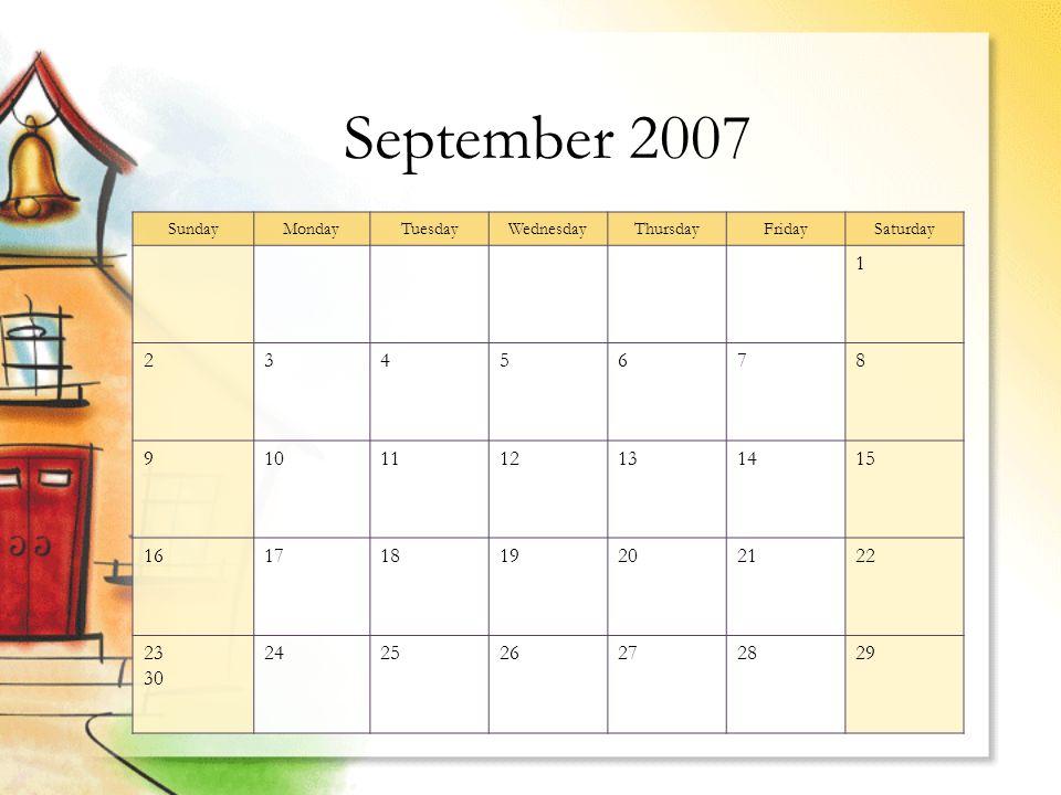 September 2007 SundayMondayTuesdayWednesdayThursdayFridaySaturday 1 2345678 9101112131415 16171819202122 23 30 242526272829