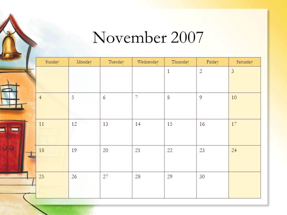 November 2007 SundayMondayTuesdayWednesdayThursdayFridaySaturday 123 45678910 11121314151617 18192021222324 252627282930