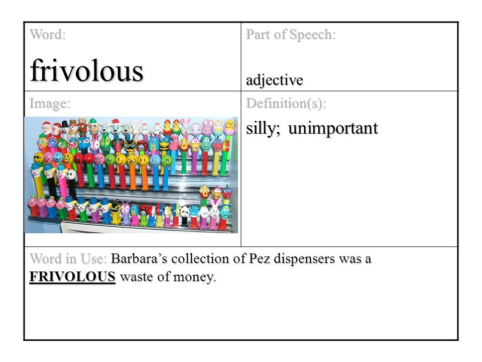 Beautiful 32 Word:frivolous Part Of Speech: Adjective Image:Definition(s): Silly;  Unimportant Word In Use: Barbarau0027s Collection Of Pez Dispensers Was A  FRIVOLOUS ...