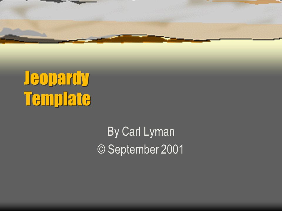 Jeopardy Template By Carl Lyman © September ppt download