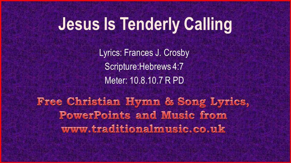 Jesus Is Tenderly Calling Lyrics: Frances J. Crosby Scripture ...