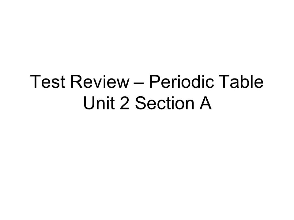 1 test review periodic table unit 2 section a - Periodic Table Unit Test