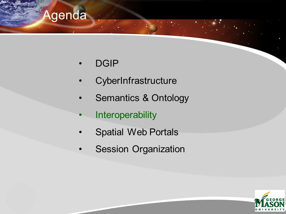 18 Agenda DGIP CyberInfrastructure Semantics & Ontology Interoperability Spatial Web Portals Session Organization