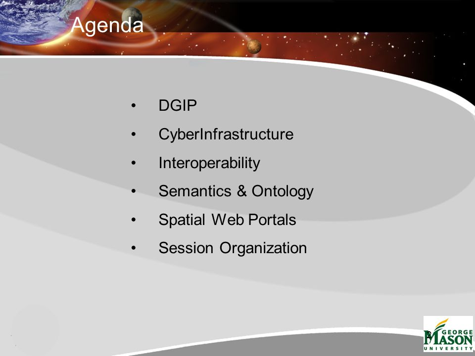 2 Agenda DGIP CyberInfrastructure Interoperability Semantics & Ontology Spatial Web Portals Session Organization