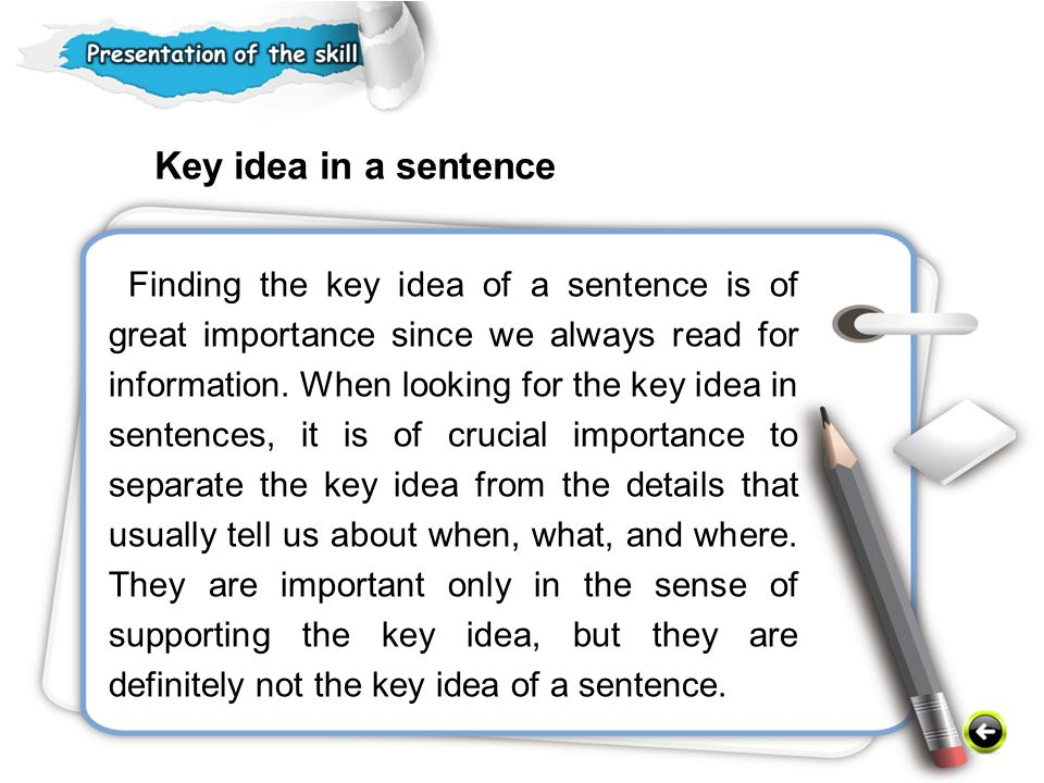 Finding the key idea of a sentence is of great importance since we always read for information.