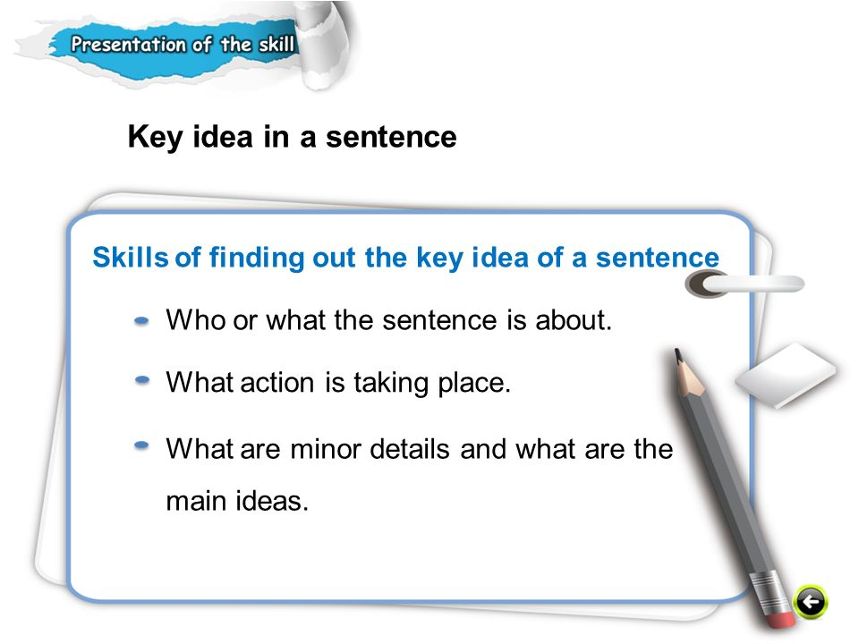 Skills of finding out the key idea of a sentence Who or what the sentence is about.