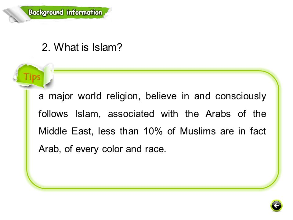 a major world religion, believe in and consciously follows Islam, associated with the Arabs of the Middle East, less than 10% of Muslims are in fact Arab, of every color and race.