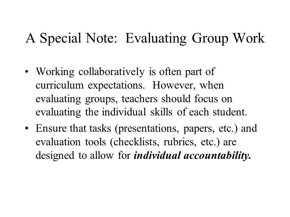 A Special Note: Evaluating Group Work Working collaboratively is often part of curriculum expectations.