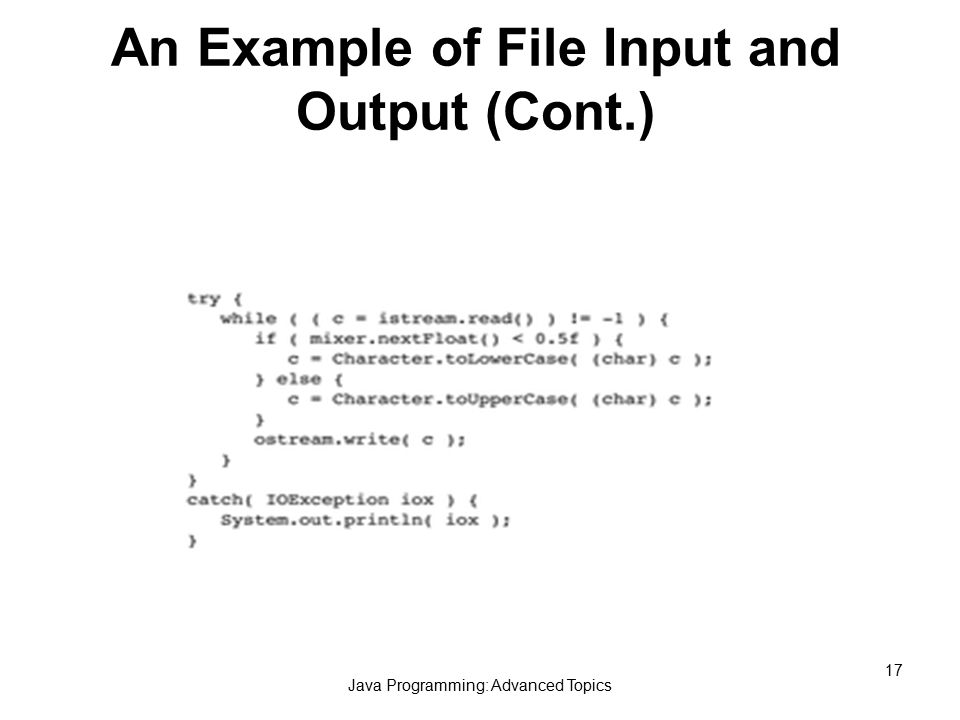 Java Programming: Advanced Topics 17 An Example of File Input and Output (Cont.)