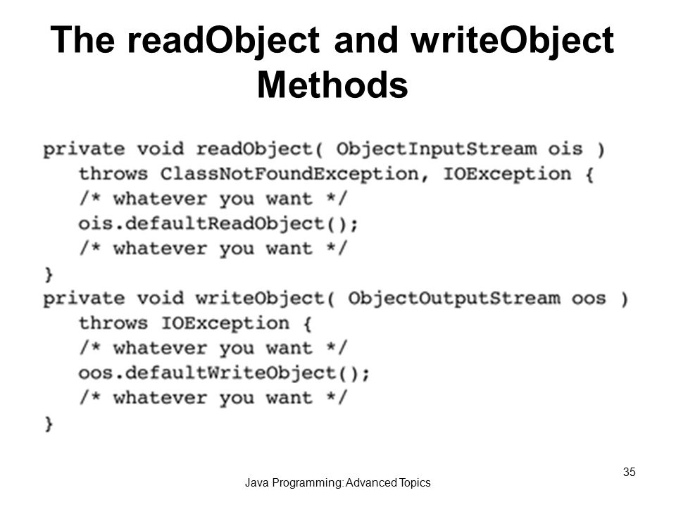 Java Programming: Advanced Topics 35 The readObject and writeObject Methods