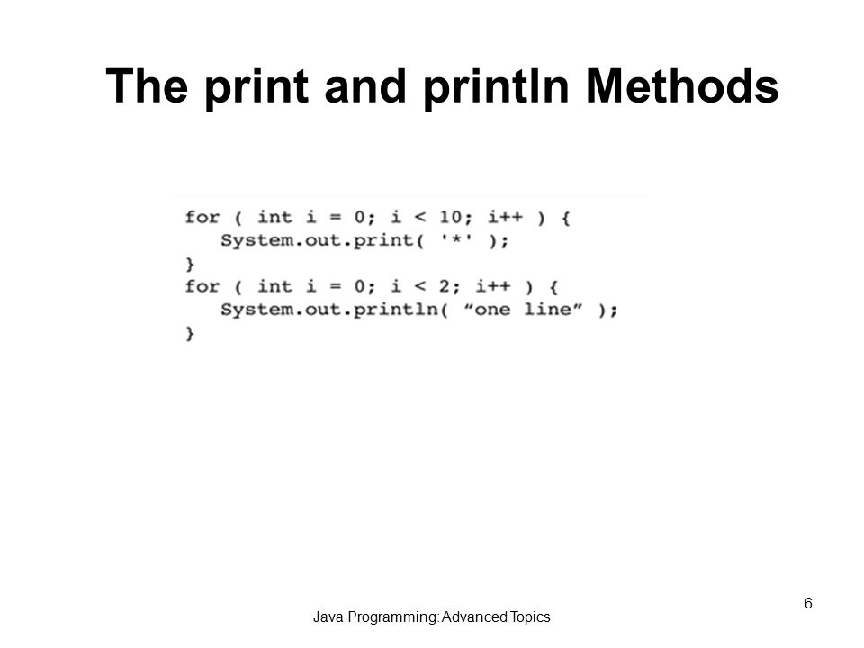 Java Programming: Advanced Topics 6 The print and println Methods