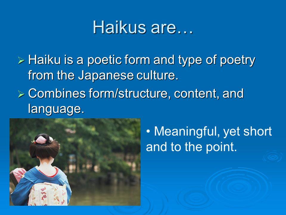 HAIKU. Haikus are…  Haiku is a poetic form and type of poetry ...